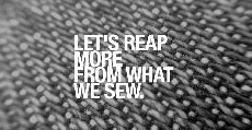 Let's Reap More From What We Sew...